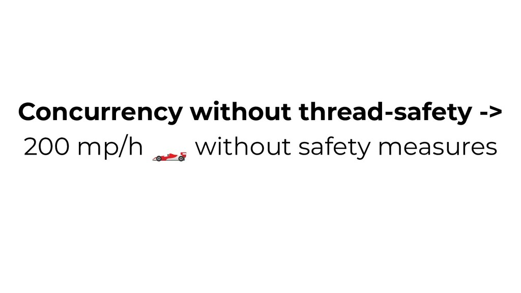 Concurrency without thread-safety -> 200 mp/h 🏎...