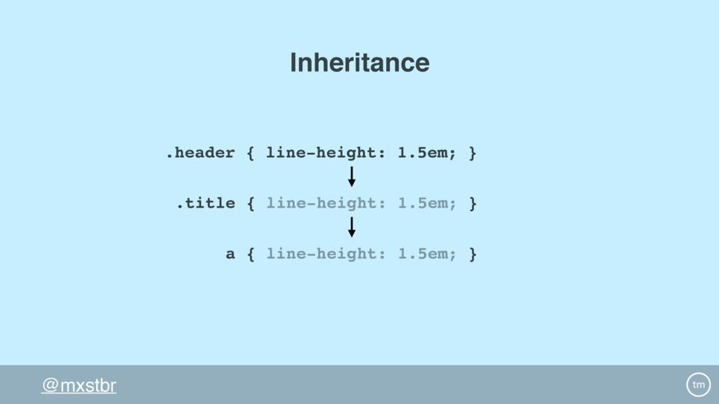 @mxstbr .header { line-height: 1.5em; } a { lin...