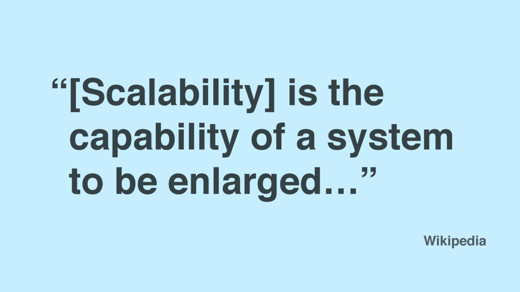 """[Scalability] is the capability of a system to..."