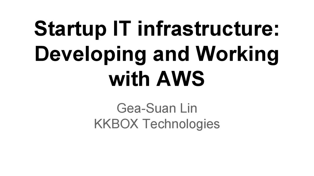 Startup IT infrastructure: Developing and Worki...