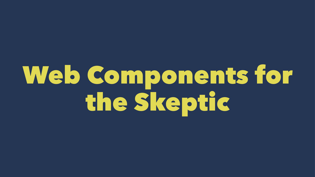 Web Components for the Skeptic