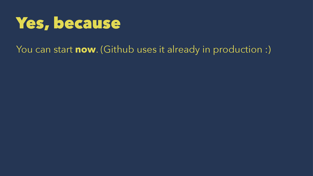 Yes, because You can start now. (Github uses it...