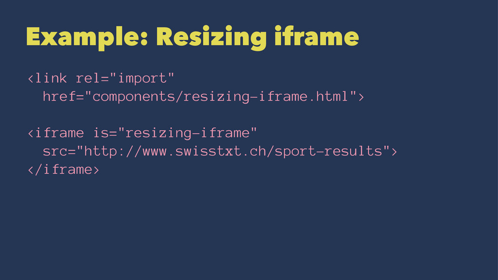 "Example: Resizing iframe <link rel=""import"" hre..."