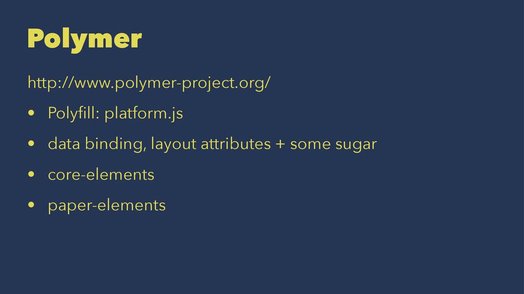 Polymer http://www.polymer-project.org/ • Polyfi...