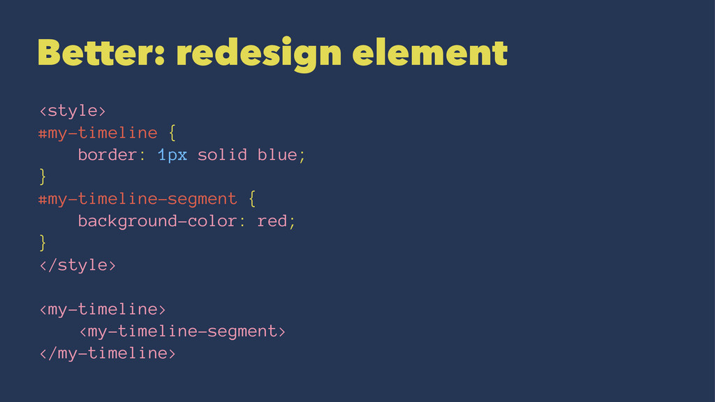Better: redesign element <style> #my-timeline {...