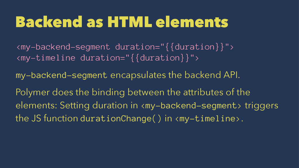 Backend as HTML elements <my-backend-segment du...