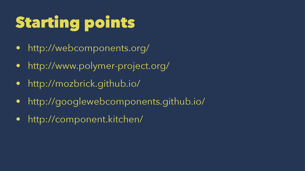 Starting points • http://webcomponents.org/ • h...
