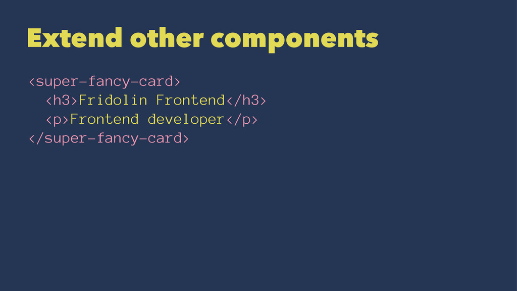 Extend other components <super-fancy-card> <h3>...