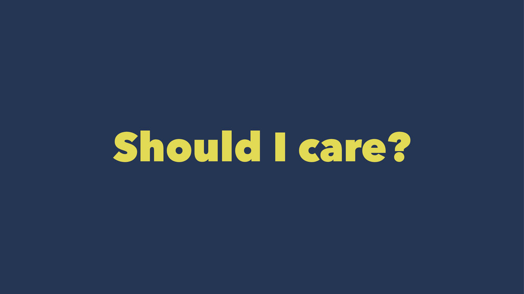 Should I care?