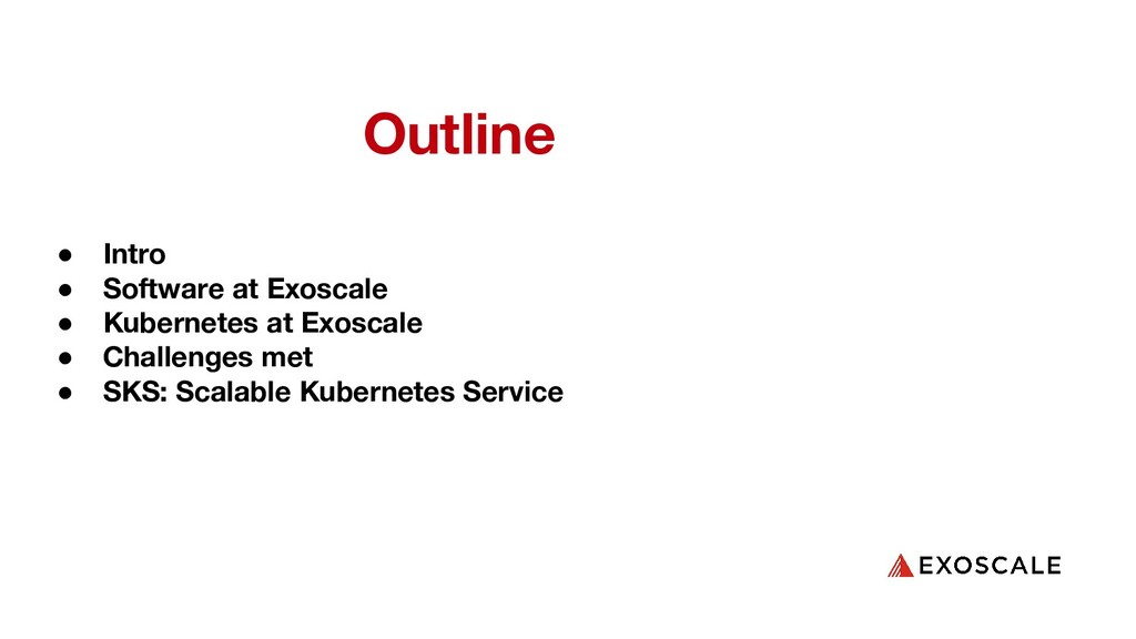 Outline ● Intro ● Software at Exoscale ● Kubern...