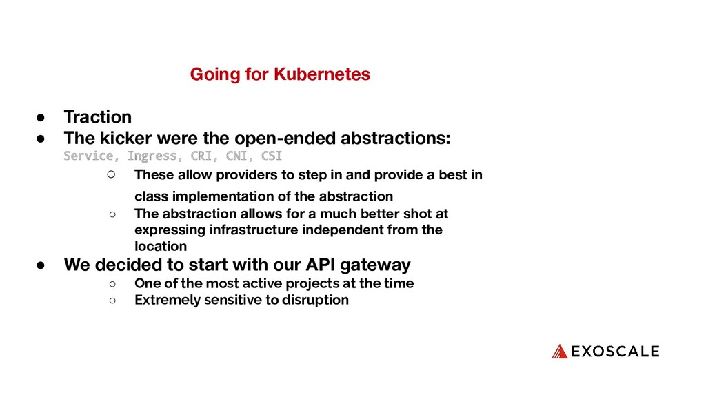 Going for Kubernetes ● Traction ● The kicker we...