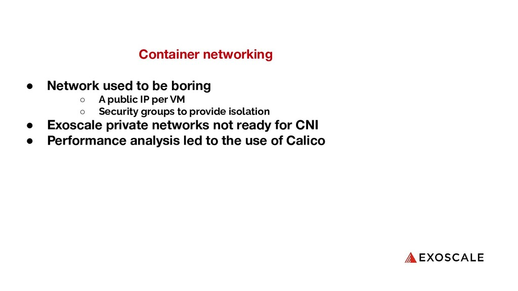 Container networking ● Network used to be borin...