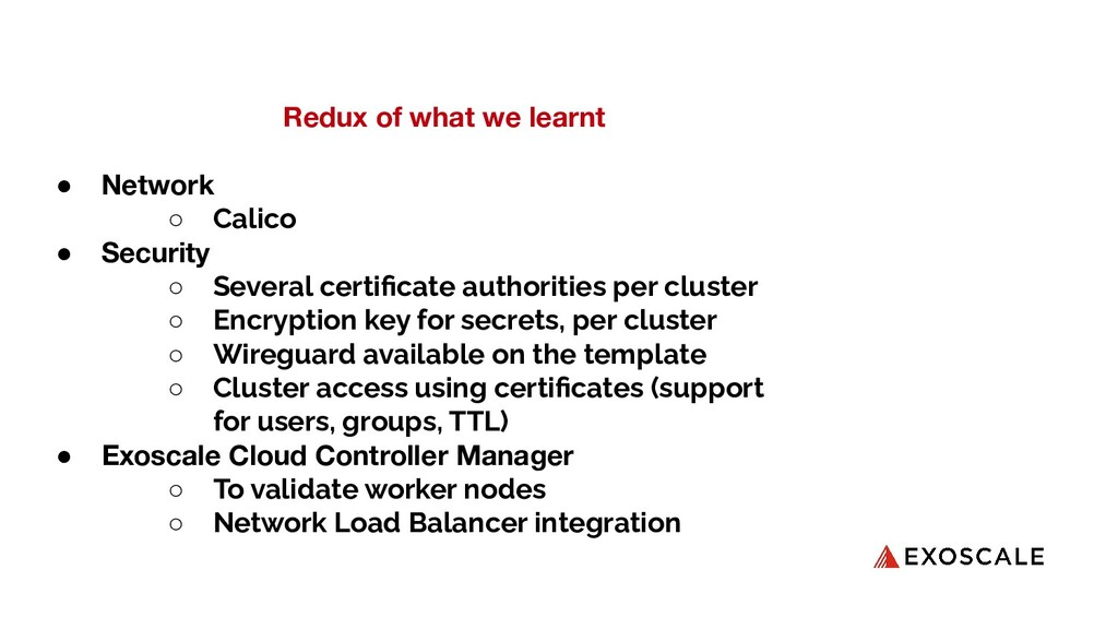 Redux of what we learnt ● Network ○ Calico ● Se...