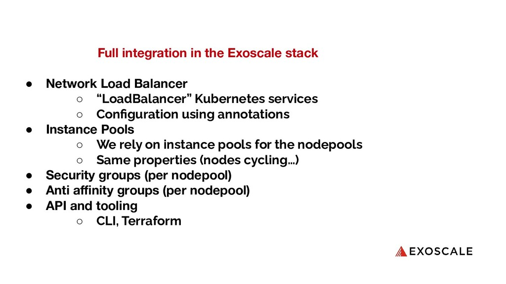 Full integration in the Exoscale stack ● Networ...