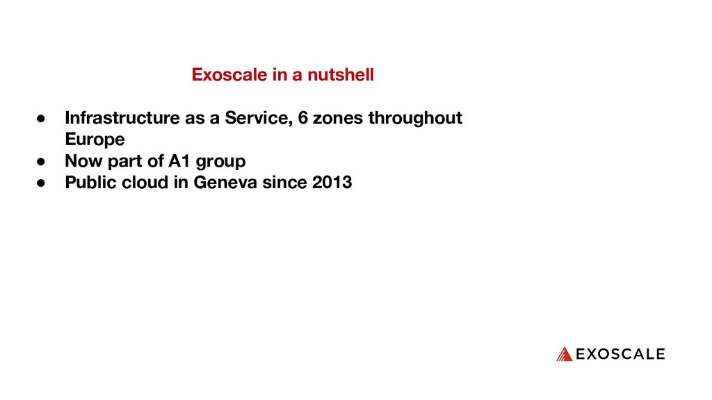 Exoscale in a nutshell ● Infrastructure as a Se...