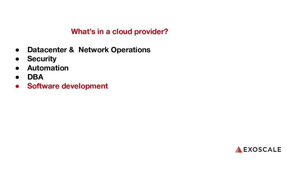 What's in a cloud provider? ● Datacenter & Netw...