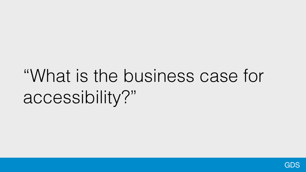 "GDS ""What is the business case for accessibilit..."