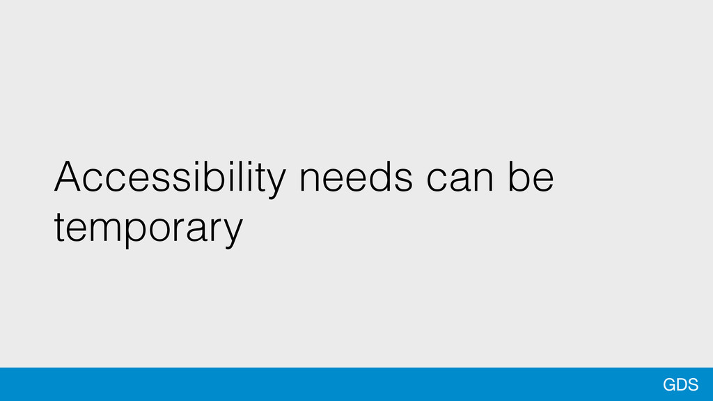 GDS Accessibility needs can be temporary