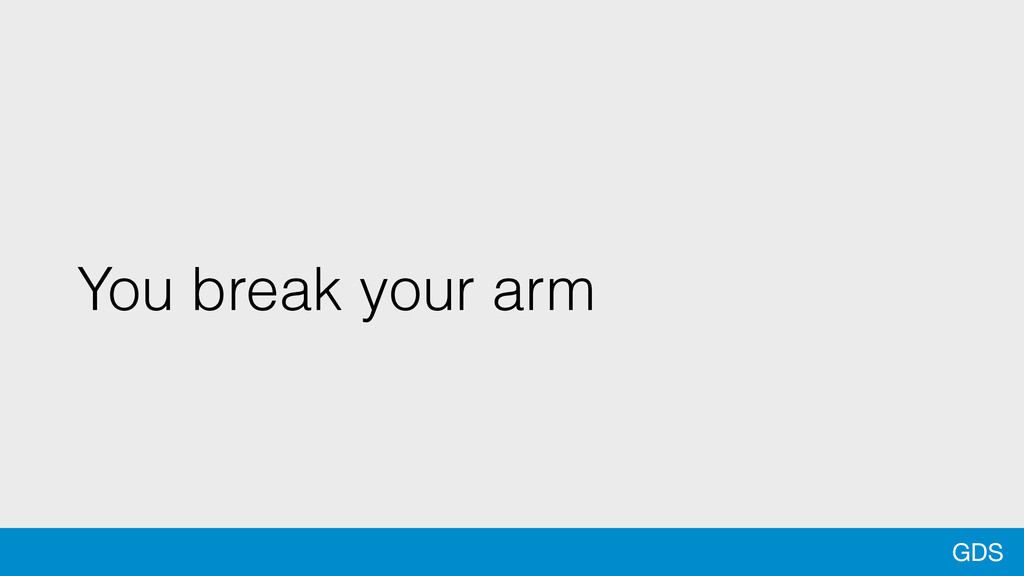 GDS You break your arm