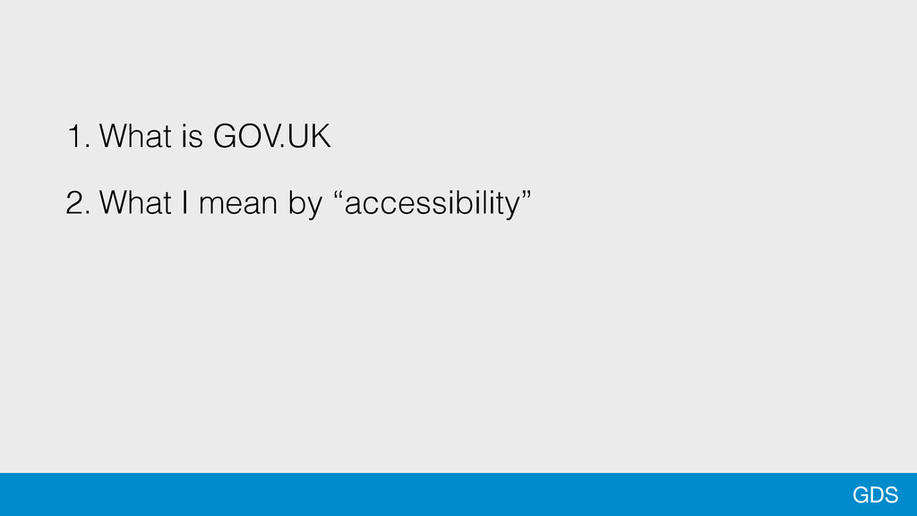 "GDS 1. What is GOV.UK 2. What I mean by ""access..."