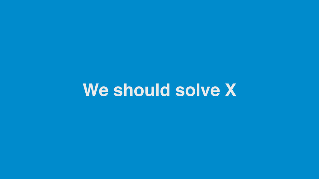 We should solve X
