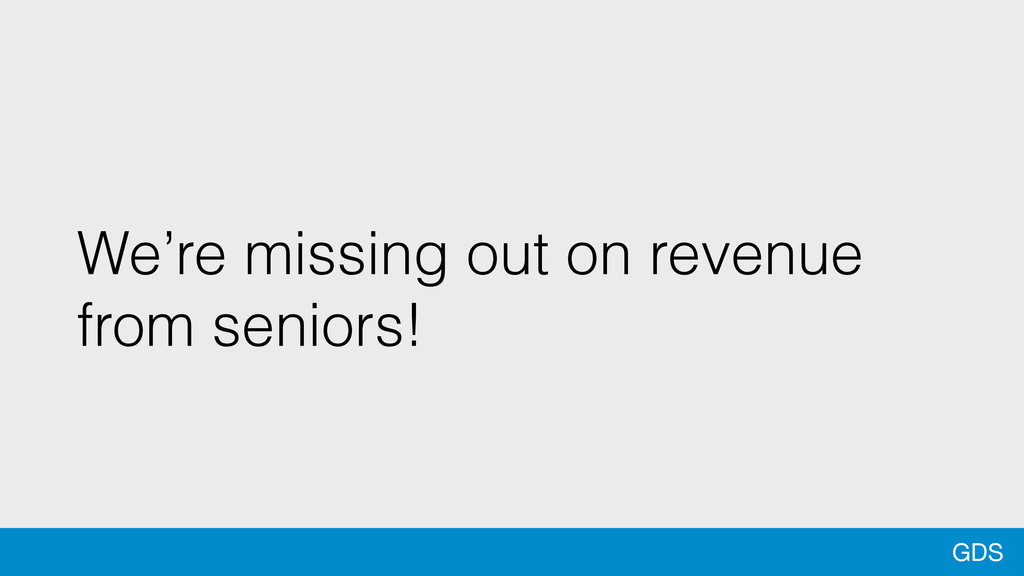 GDS We're missing out on revenue from seniors!