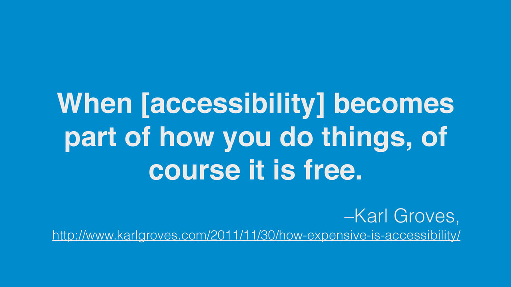 –Karl Groves, http://www.karlgroves.com/2011/11...
