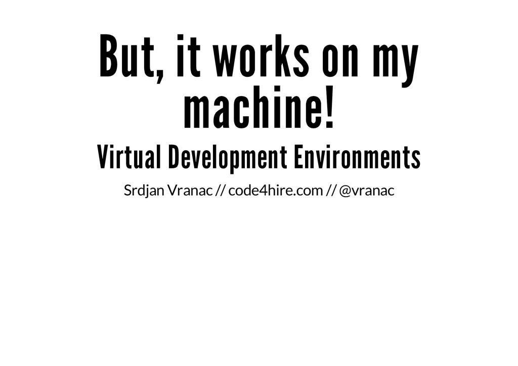 But, it works on my machine! Virtual Developmen...