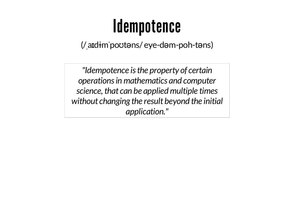 Idempotence (/ˌaɪdɨmˈpoʊtəns/ eye-dəm-poh-təns)...