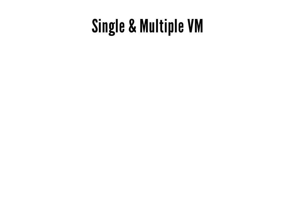 Single & Multiple VM