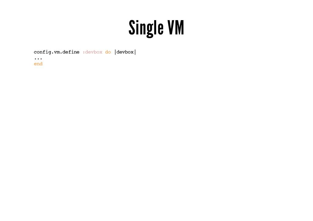 Single VM config.vm.define :devbox do |devbox| ...
