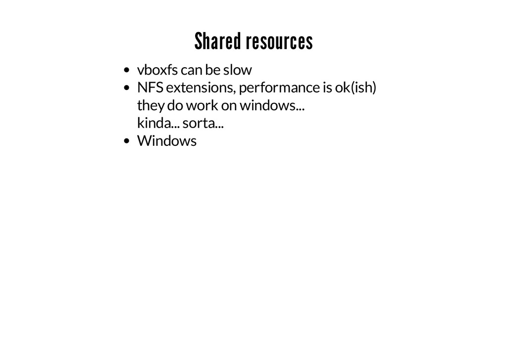 Shared resources vboxfs can be slow NFS extensi...