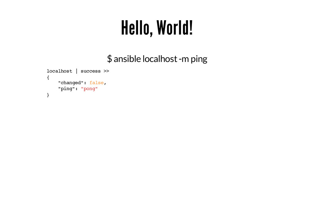 Hello, World! $ ansible localhost -m ping local...