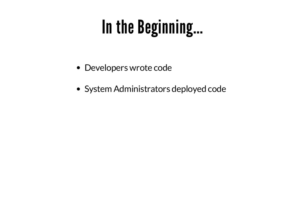 In the Beginning... Developers wrote code Syste...