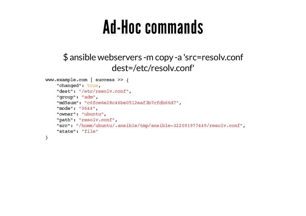 Ad-Hoc commands $ ansible webservers -m copy -a...