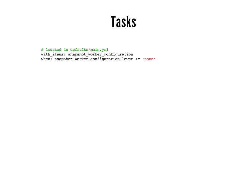 Tasks # located in defaults/main.yml with_items...