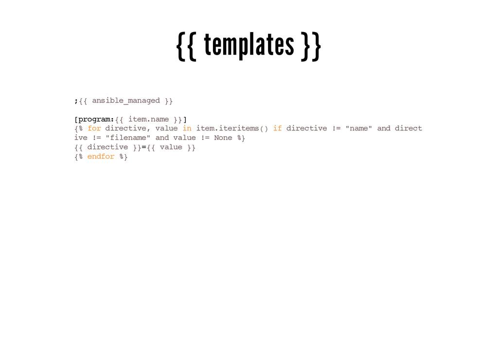 {{ templates }} ;{{ ansible_managed }} [program...