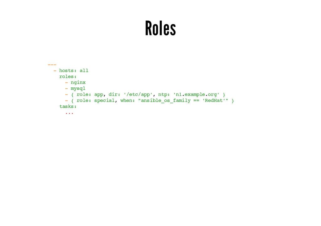 Roles --- - hosts: all roles: - nginx - mysql -...