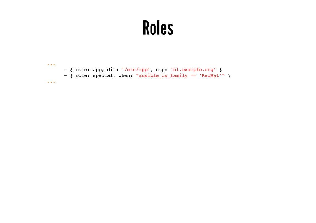 Roles ... - { role: app, dir: '/etc/app', ntp: ...
