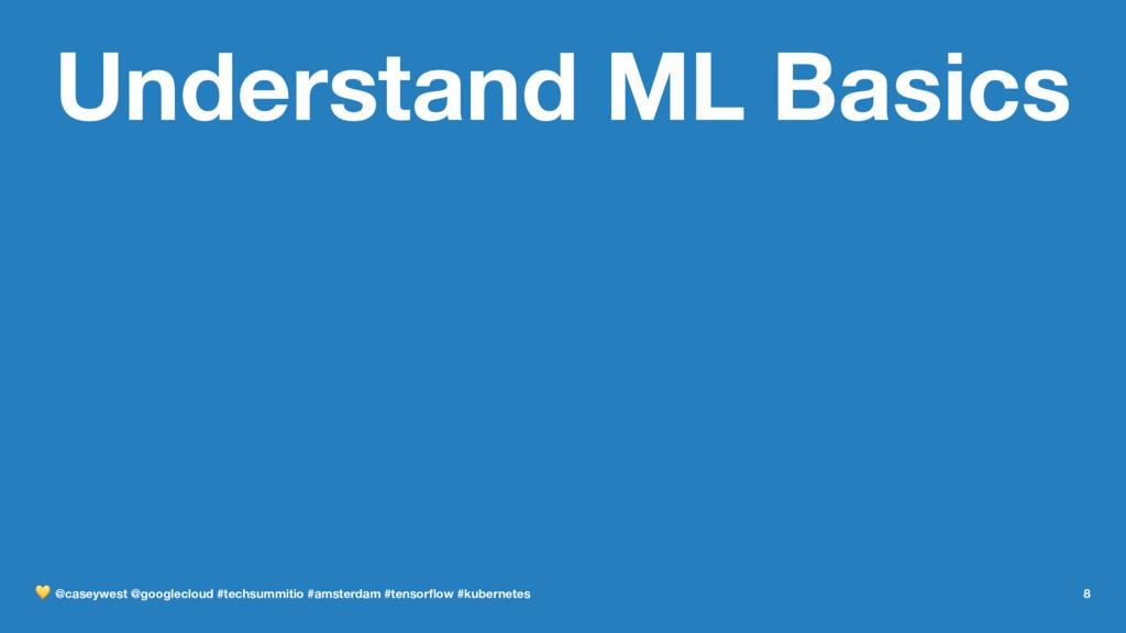 Understand ML Basics ! @caseywest @googlecloud ...