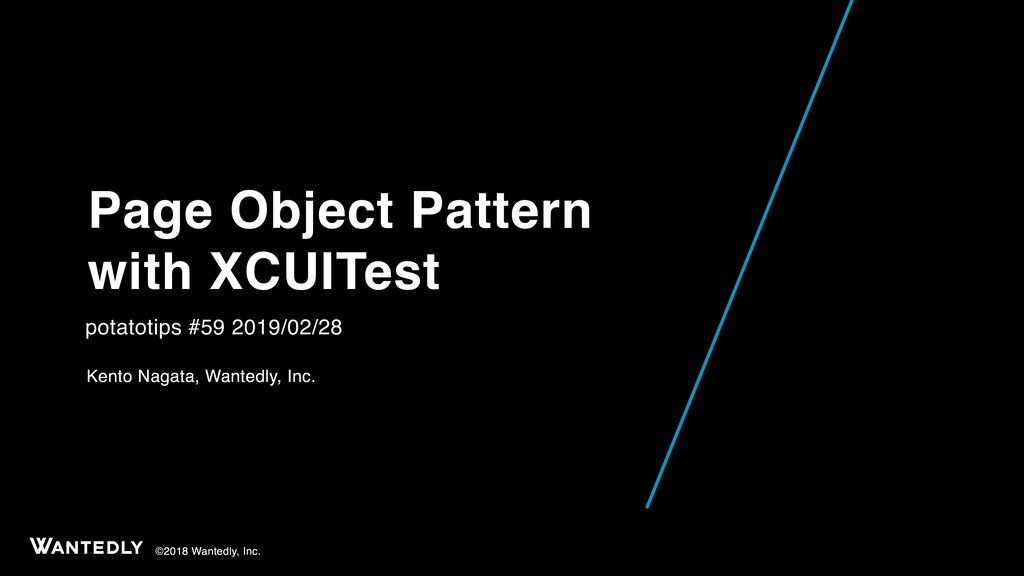 ©2018 Wantedly, Inc. Page Object Pattern with X...