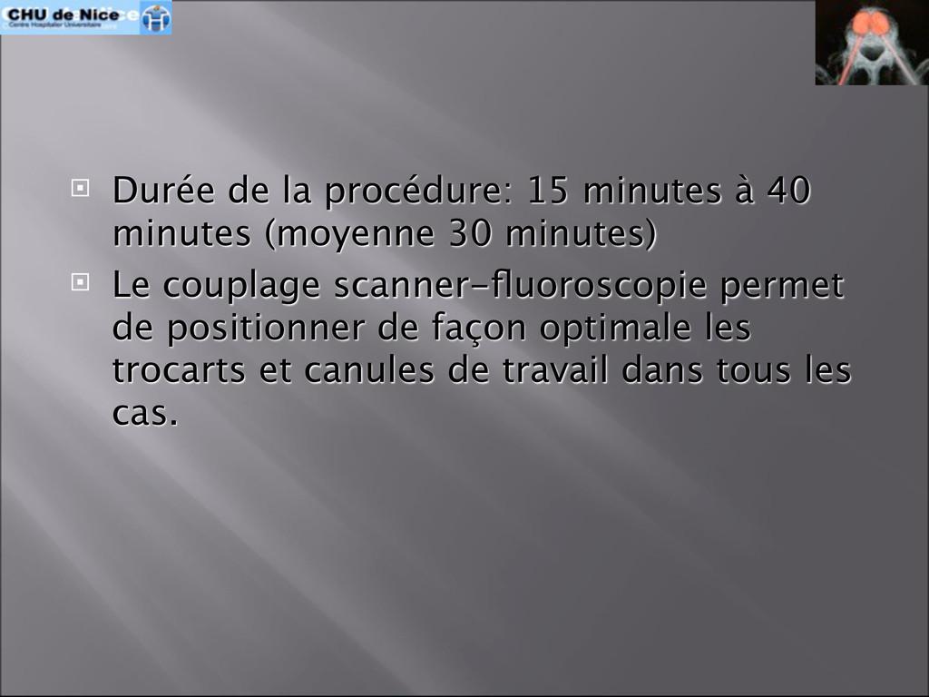  Durée de la procédure: 15 minutes à 40 minute...