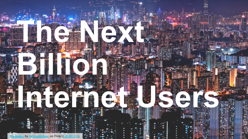 The Next Billion Internet Users the galaxy by t...