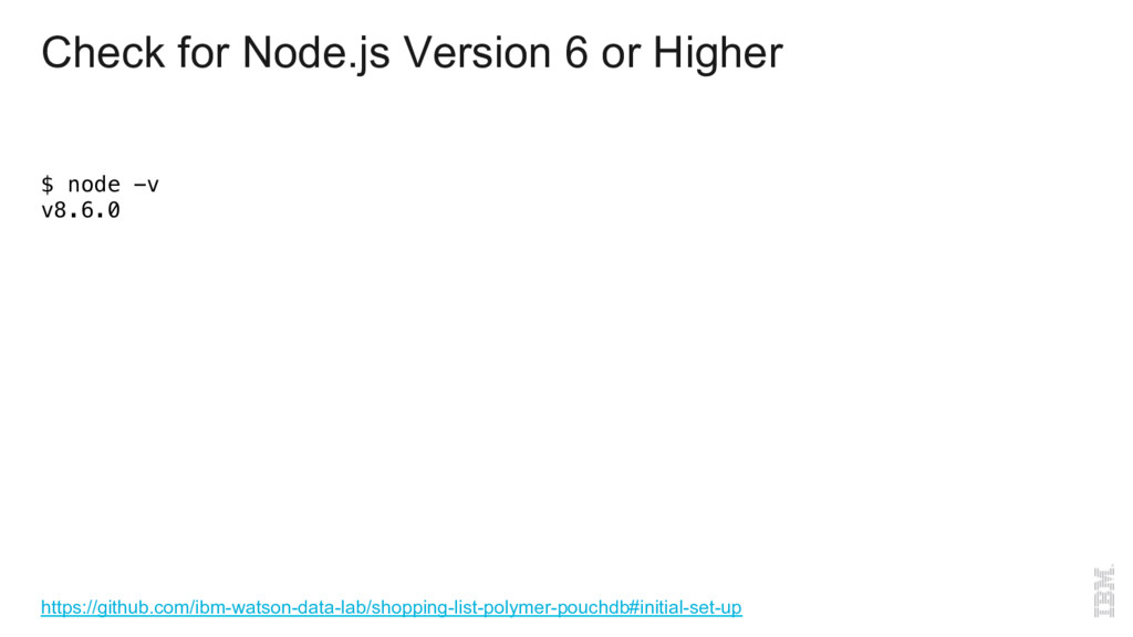 Check for Node.js Version 6 or Higher $ node -v...