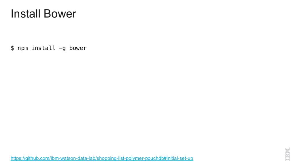 Install Bower $ npm install -g bower! https://g...
