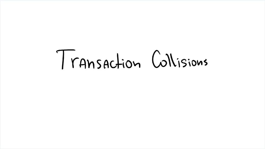 Transaction Collisions