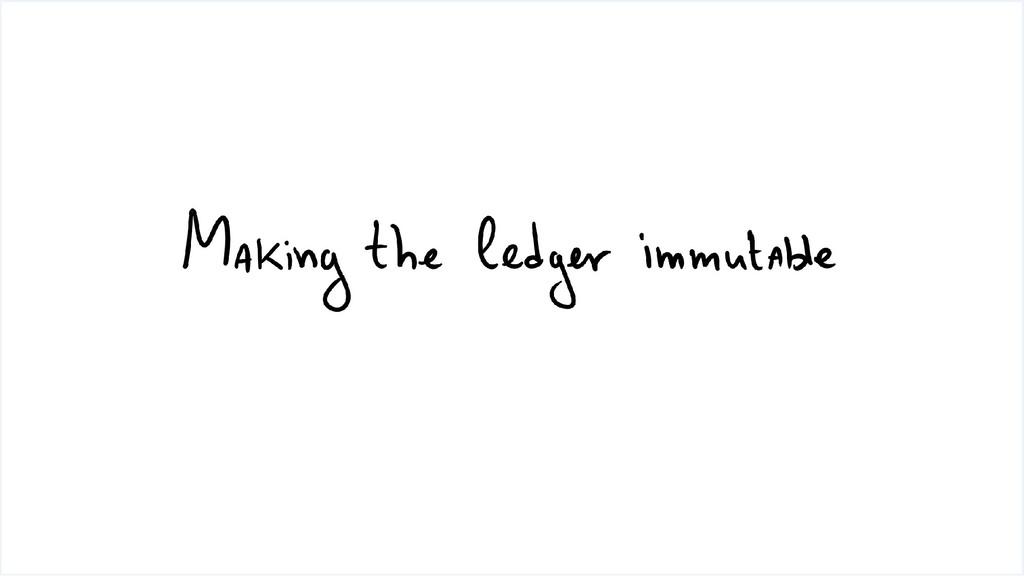 Making the Ledger Immutable