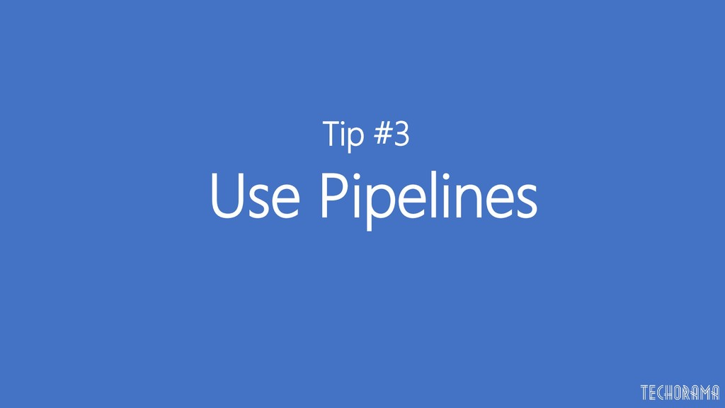 Use Pipelines Tip #3