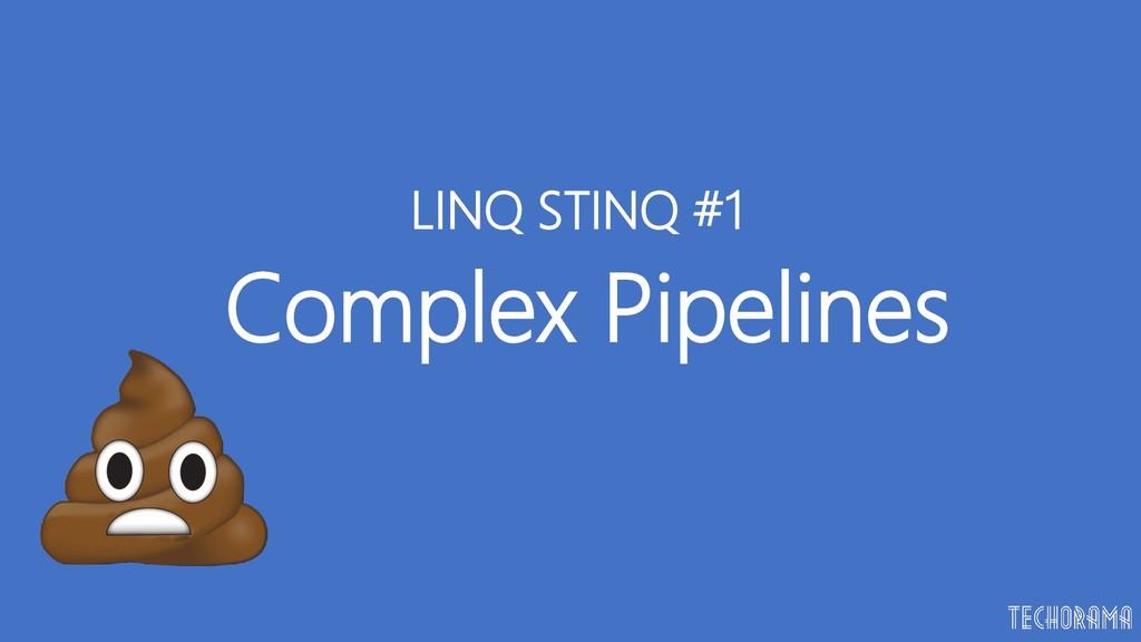 Complex Pipelines LINQ STINQ #1