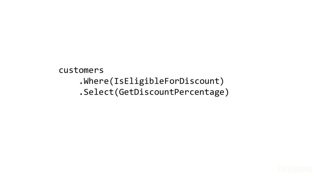customers .Where(IsEligibleForDiscount) .Select...
